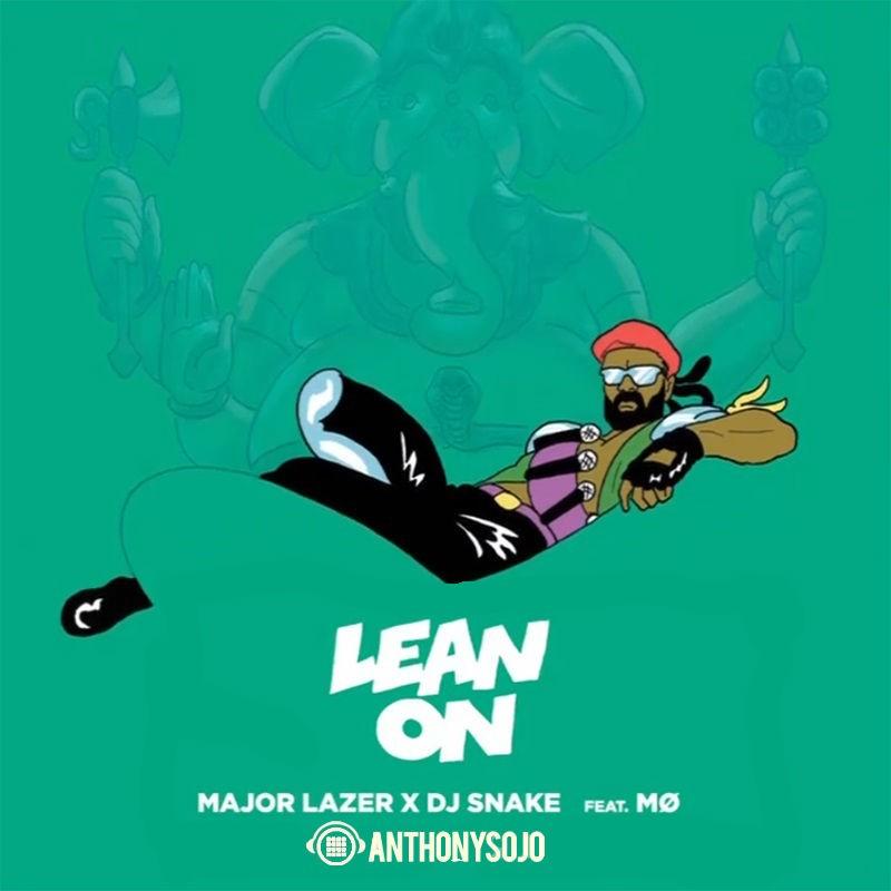 Major Lazer (feat. MØ & DJ Snake)- Lean On ( Anthony Sojo's Clap With Me Remix)